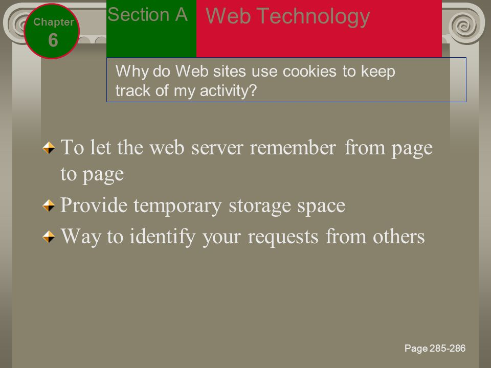 Page Section A Chapter 6 Web Technology Why do Web sites use cookies to keep track of my activity.