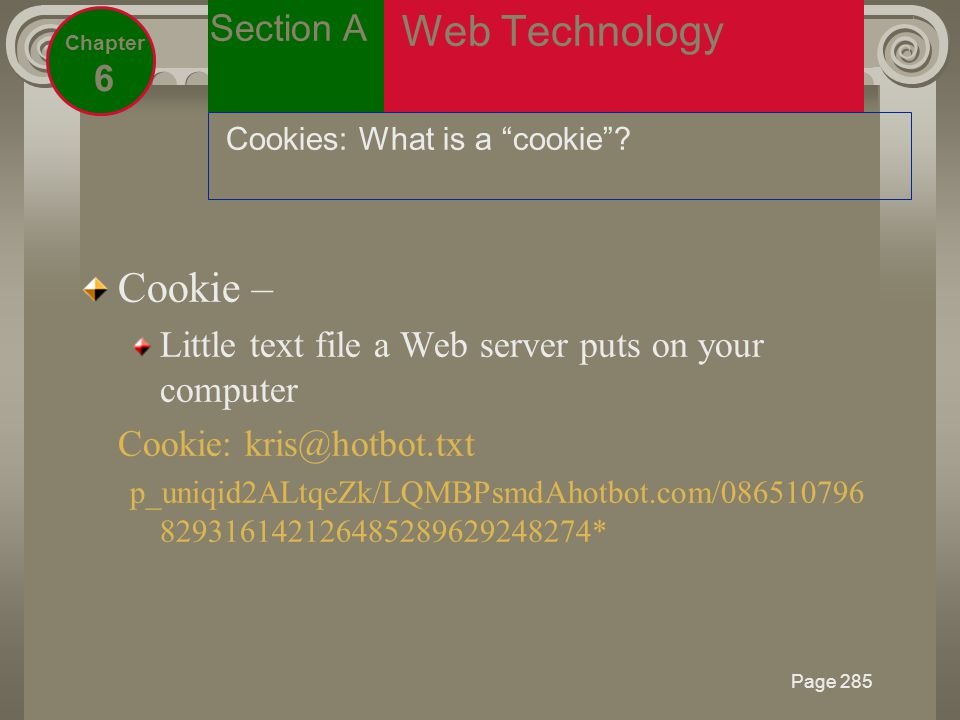 Page 285 Section A Chapter 6 Web Technology Cookies: What is a cookie .