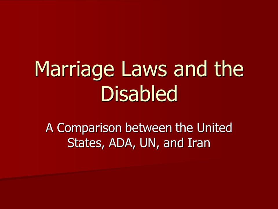 Marriage Laws and the Disabled A Comparison between the United States, ADA, UN, and Iran