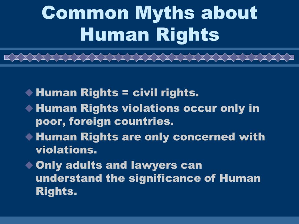 Common Myths about Human Rights  Human Rights = civil rights.