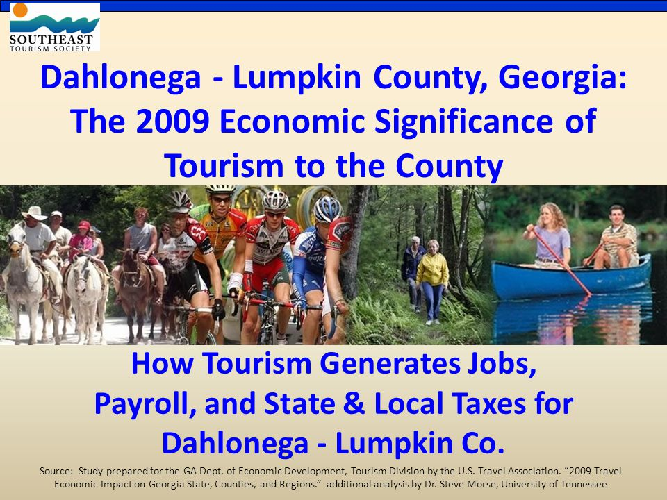 Dahlonega - Lumpkin County, Georgia: The 2009 Economic Significance of Tourism to the County How Tourism Generates Jobs, Payroll, and State & Local Taxes for Dahlonega - Lumpkin Co.