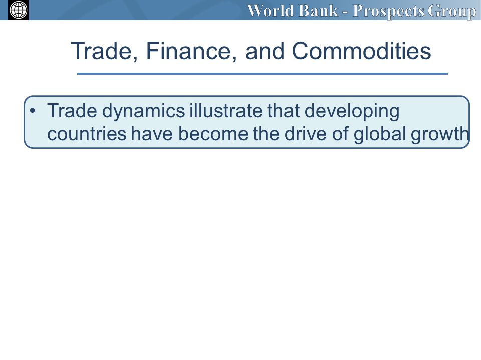 Trade, Finance, and Commodities Trade dynamics illustrate that developing countries have become the drive of global growth