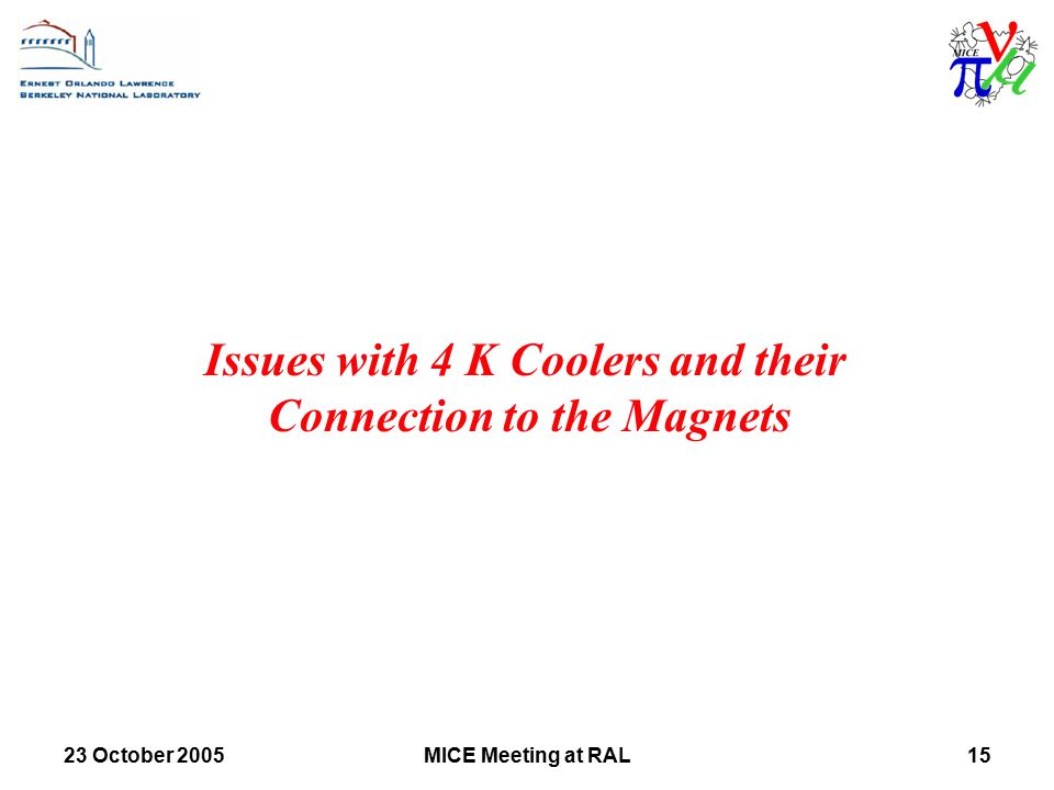 23 October 2005MICE Meeting at RAL15 Issues with 4 K Coolers and their Connection to the Magnets