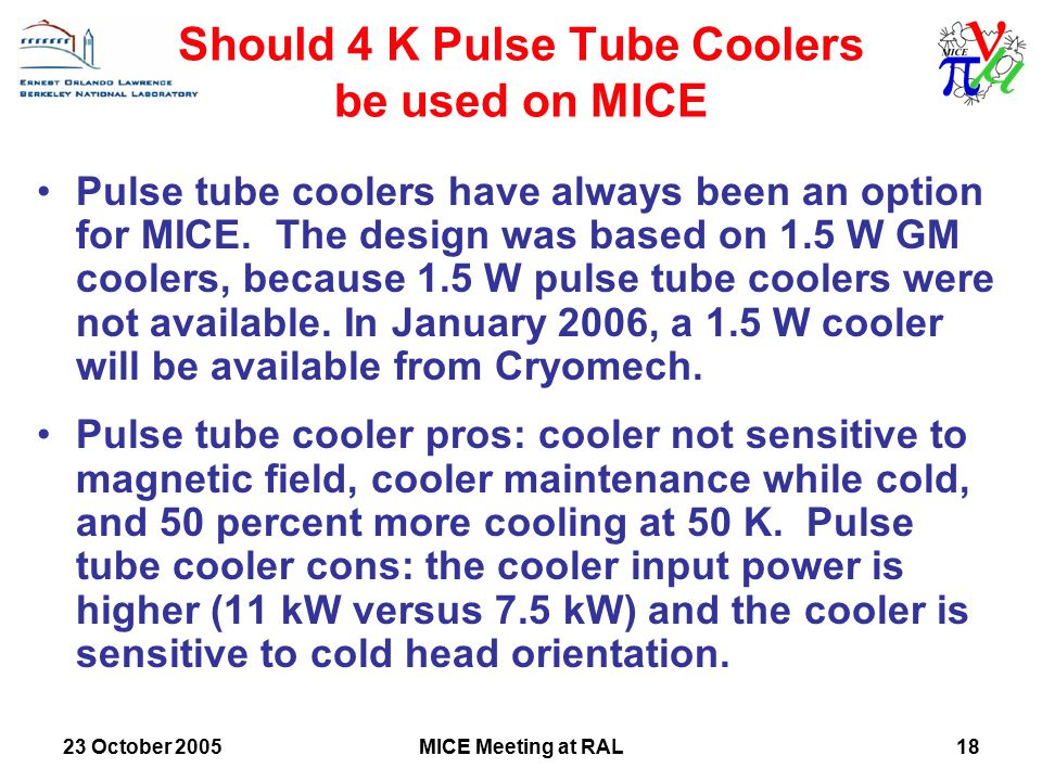 23 October 2005MICE Meeting at RAL18 Should 4 K Pulse Tube Coolers be used on MICE Pulse tube coolers have always been an option for MICE.