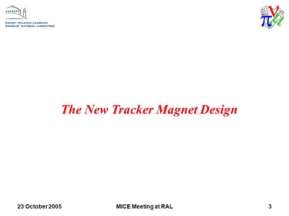 23 October 2005MICE Meeting at RAL3 The New Tracker Magnet Design