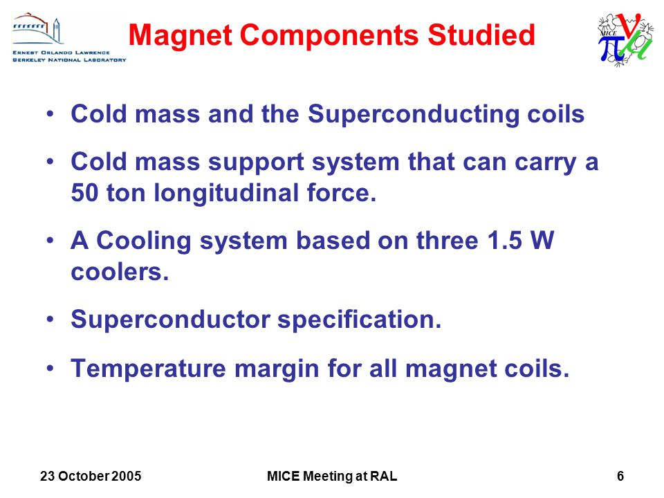 23 October 2005MICE Meeting at RAL6 Cold mass and the Superconducting coils Cold mass support system that can carry a 50 ton longitudinal force.