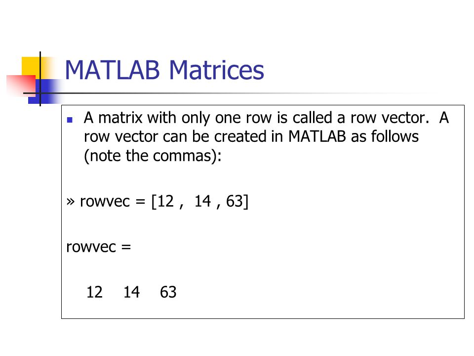 MATLAB Matrices A matrix with only one row is called a row vector.