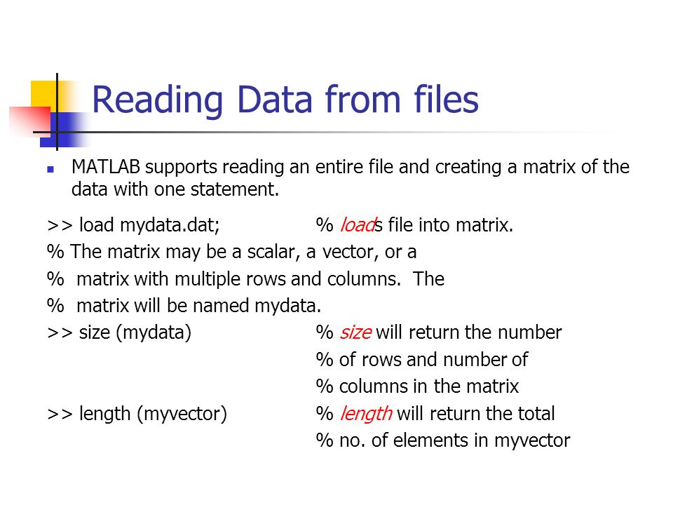Reading Data from files MATLAB supports reading an entire file and creating a matrix of the data with one statement.