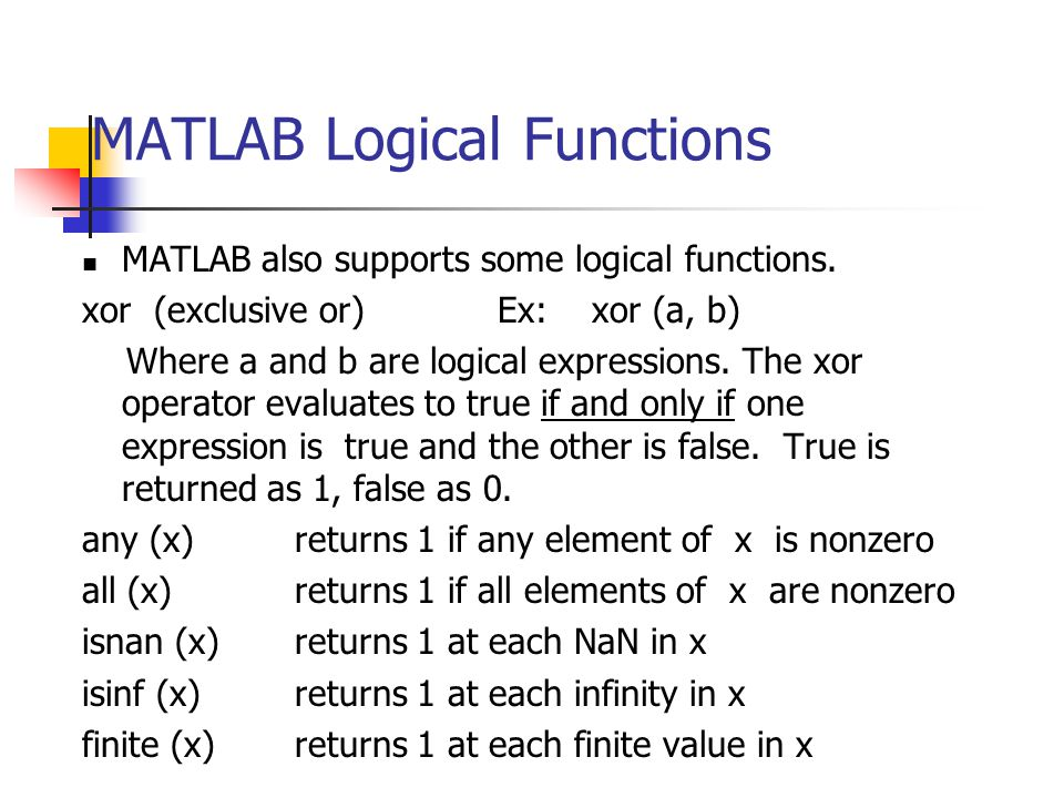 MATLAB Logical Functions MATLAB also supports some logical functions.