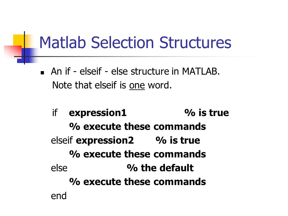 Matlab Selection Structures An if - elseif - else structure in MATLAB.