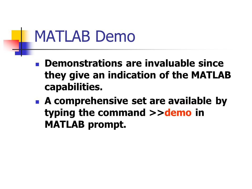 MATLAB Demo Demonstrations are invaluable since they give an indication of the MATLAB capabilities.