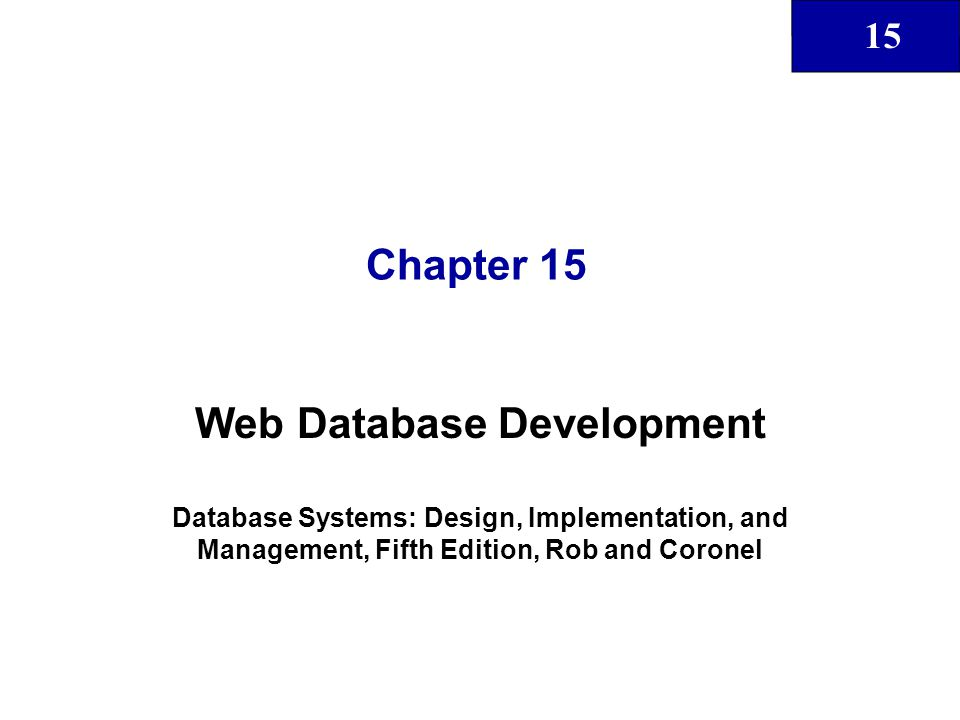 15 Chapter 15 Web Database Development Database Systems: Design, Implementation, and Management, Fifth Edition, Rob and Coronel