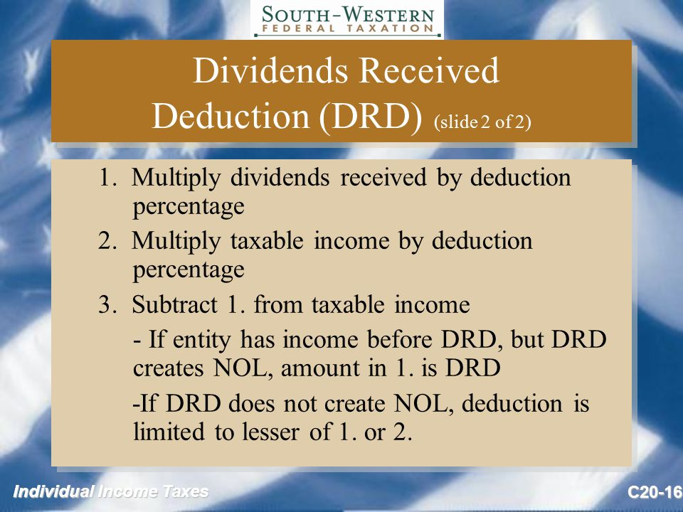 Individual Income Taxes C20-16 Dividends Received Deduction (DRD) (slide 2 of 2) 1.