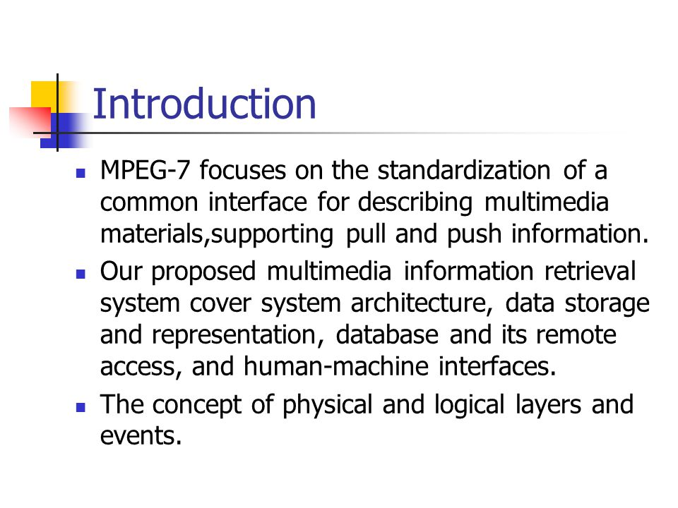 Introduction MPEG-7 focuses on the standardization of a common interface for describing multimedia materials,supporting pull and push information.
