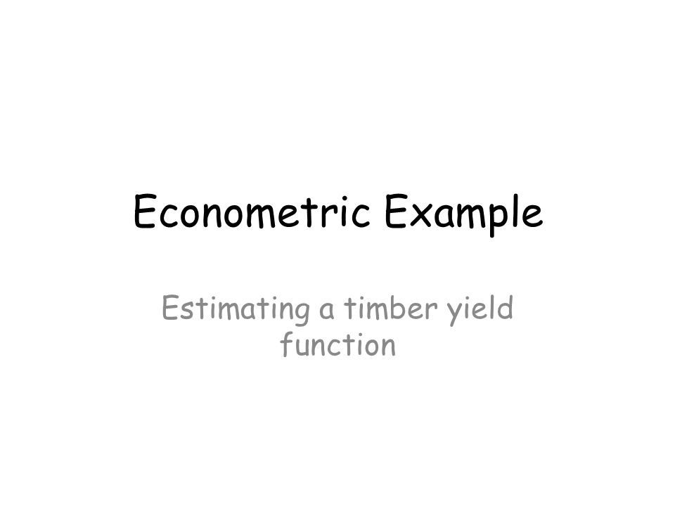 Econometric Example Estimating a timber yield function