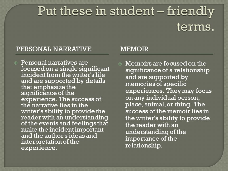PERSONAL NARRATIVEMEMOIR  Personal narratives are focused on a single significant incident from the writer s life and are supported by details that emphasize the significance of the experience.