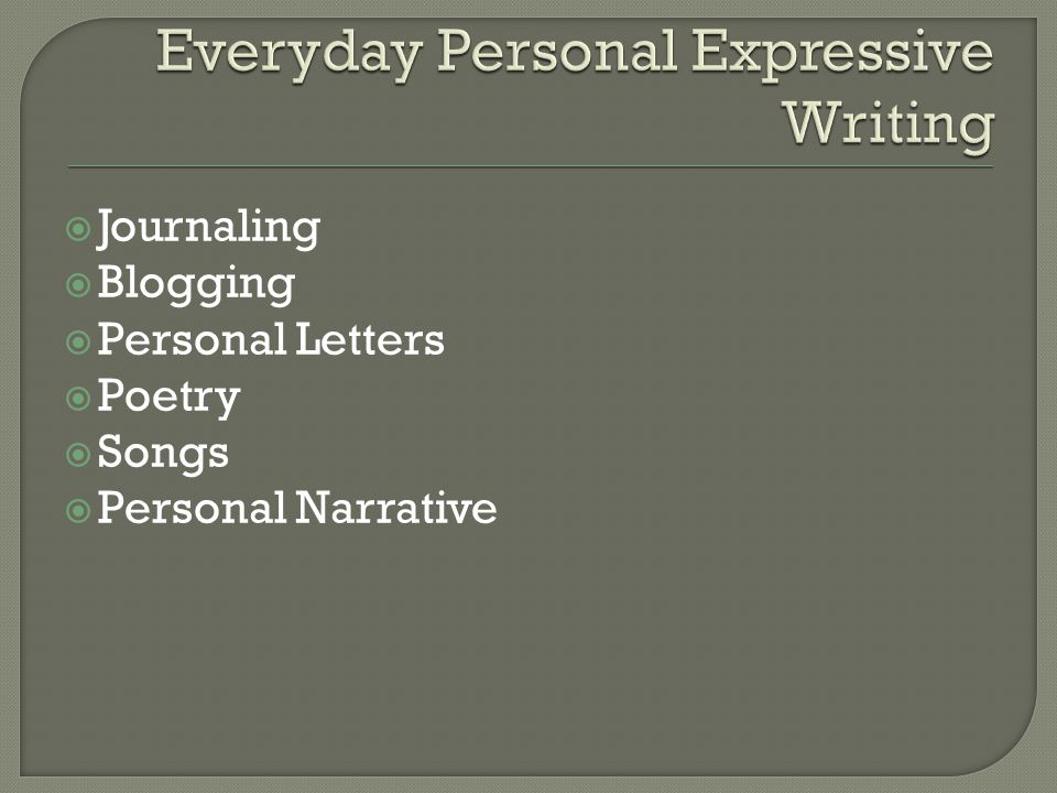  Journaling  Blogging  Personal Letters  Poetry  Songs  Personal Narrative
