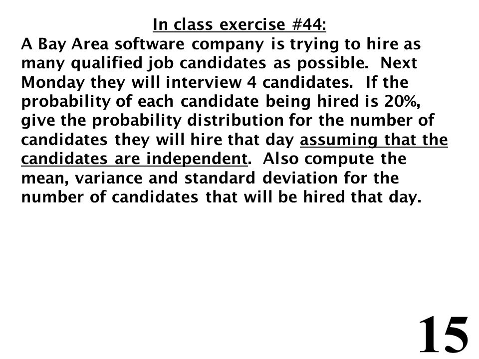15 In class exercise #44: A Bay Area software company is trying to hire as many qualified job candidates as possible.
