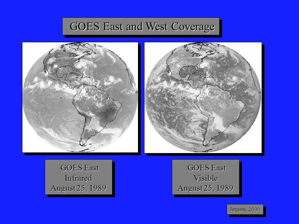 GOES East and West Coverage GOES East and West Coverage GOES East Infrared GOES East Infrared August 25, 1989 GOES East Infrared GOES East Infrared August 25, 1989 GOES East Visible GOES East Visible August 25, 1989 GOES East Visible GOES East Visible August 25, 1989 Jensen, 2000