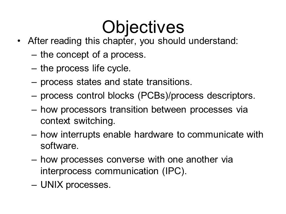 Objectives After reading this chapter, you should understand: –the concept of a process.