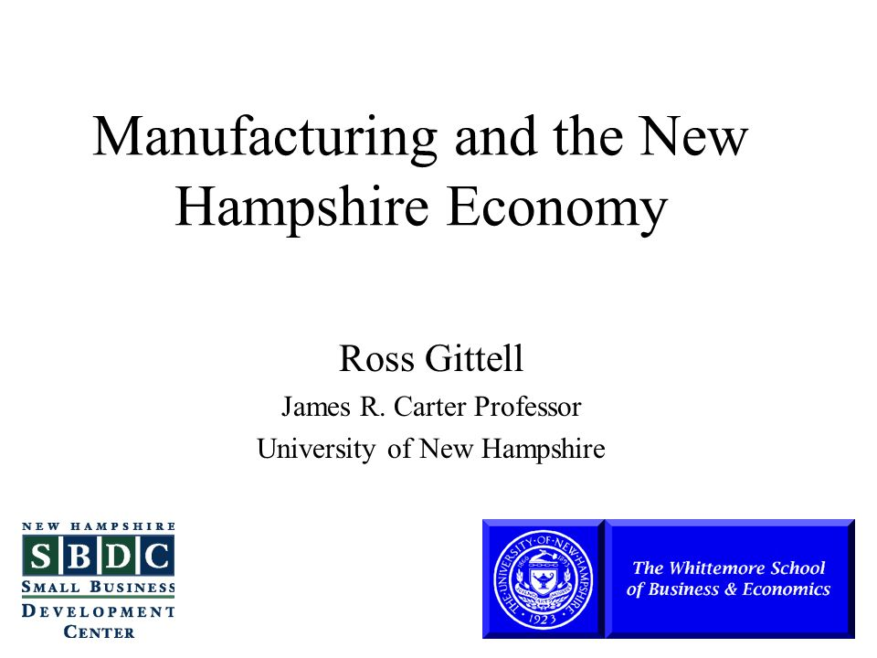 Manufacturing and the New Hampshire Economy Ross Gittell James R.