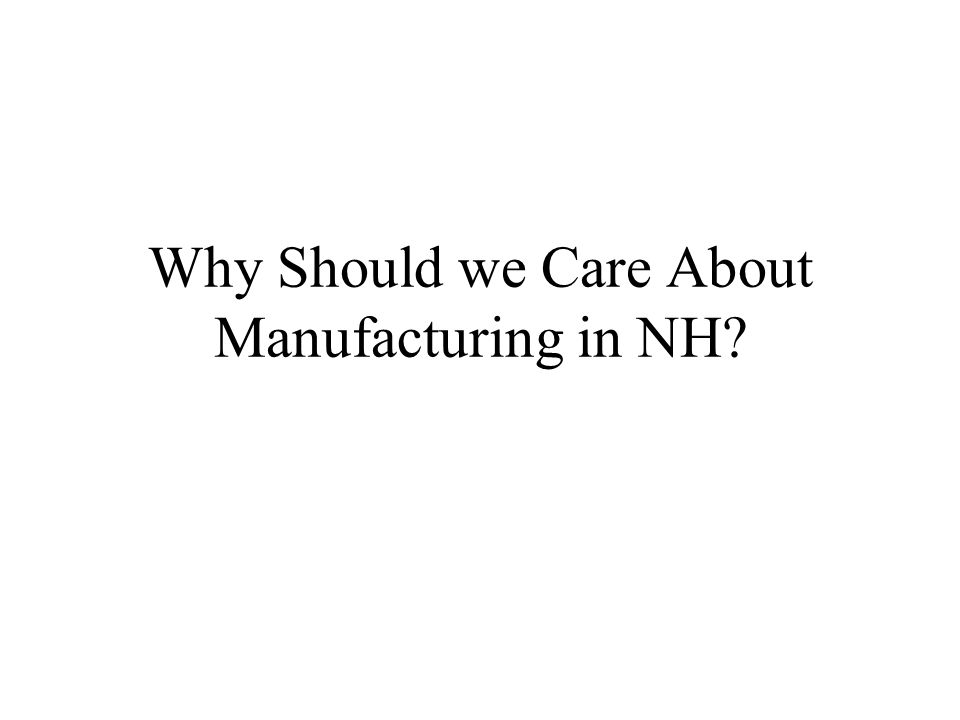 Why Should we Care About Manufacturing in NH