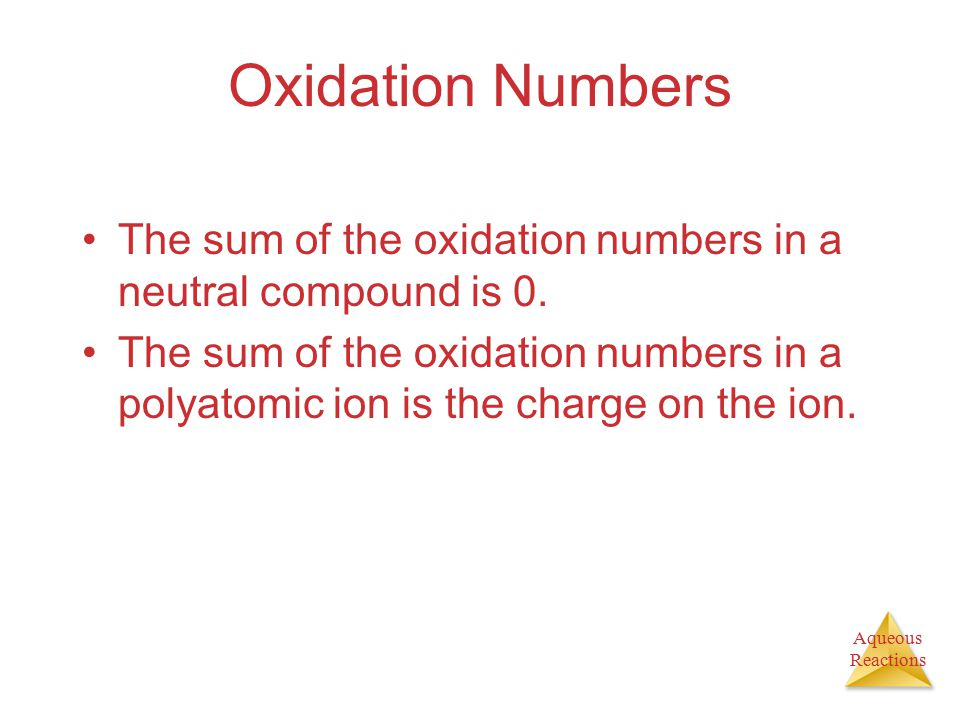 Aqueous Reactions Oxidation Numbers The sum of the oxidation numbers in a neutral compound is 0.