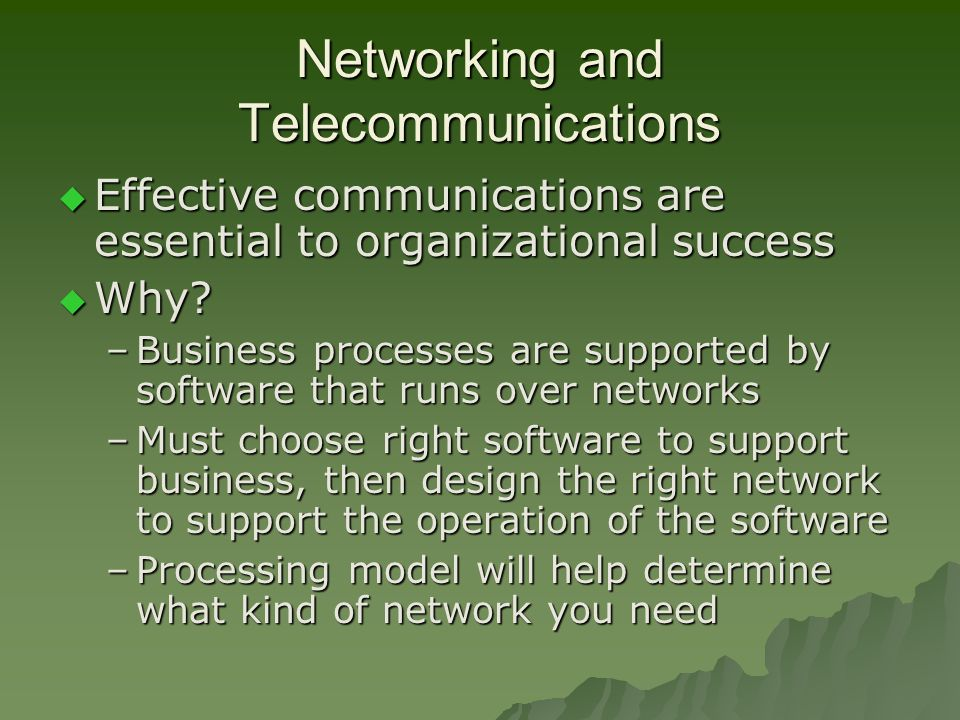 Networking and Telecommunications  Effective communications are essential to organizational success  Why.