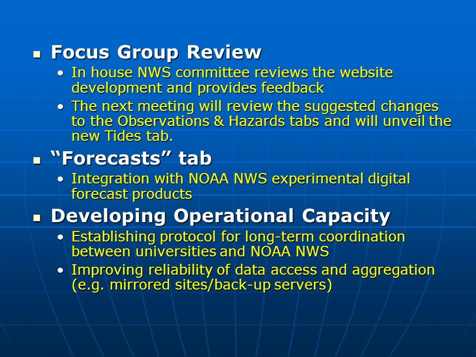 Focus Group Review Focus Group Review In house NWS committee reviews the website development and provides feedbackIn house NWS committee reviews the website development and provides feedback The next meeting will review the suggested changes to the Observations & Hazards tabs and will unveil the new Tides tab.The next meeting will review the suggested changes to the Observations & Hazards tabs and will unveil the new Tides tab.