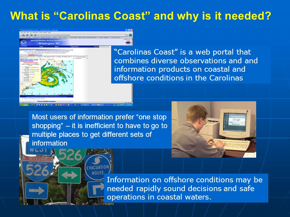 Most users of information prefer one stop shopping – it is inefficient to have to go to multiple places to get different sets of information What is Carolinas Coast and why is it needed.