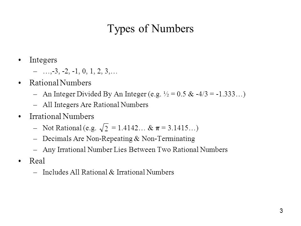 3 Types of Numbers Integers –…,-3, -2, -1, 0, 1, 2, 3,… Rational Numbers –An Integer Divided By An Integer (e.g.