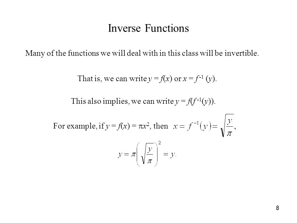 8 Inverse Functions Many of the functions we will deal with in this class will be invertible.
