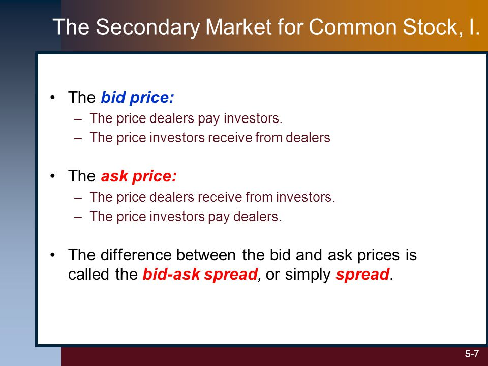 5-7 The Secondary Market for Common Stock, I. The bid price: –The price dealers pay investors.