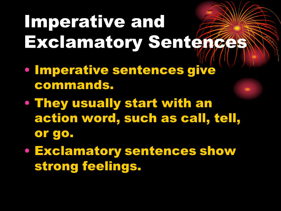 Imperative and Exclamatory Sentences Imperative sentences give commands.