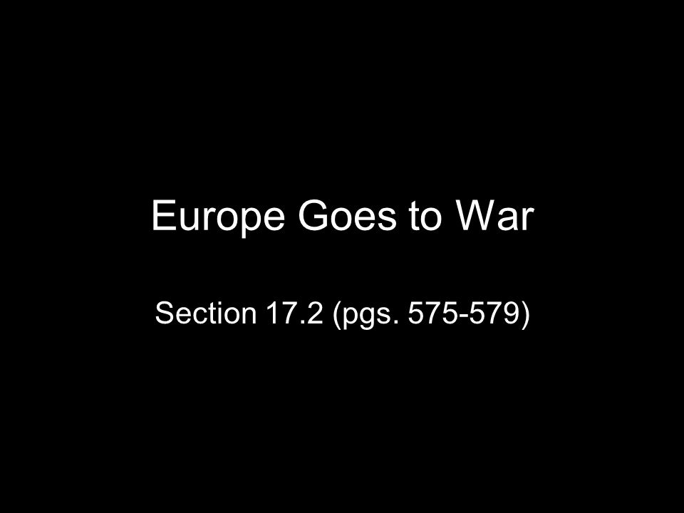 Europe Goes to War Section 17.2 (pgs )