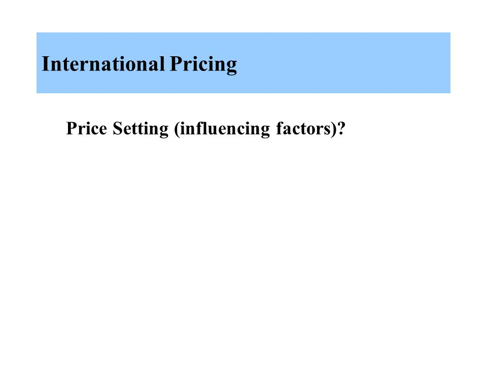 International Pricing Price Setting (influencing factors)