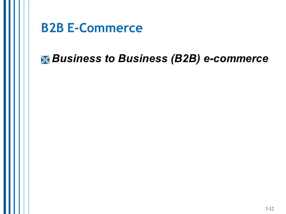 B2B E-Commerce  Business to Business (B2B) e-commerce 5-12