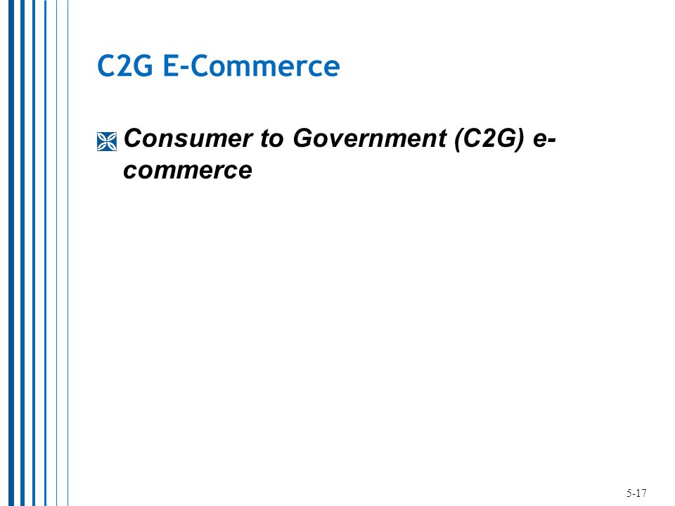 C2G E-Commerce  Consumer to Government (C2G) e- commerce 5-17