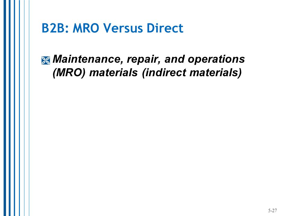 B2B: MRO Versus Direct  Maintenance, repair, and operations (MRO) materials (indirect materials) 5-27