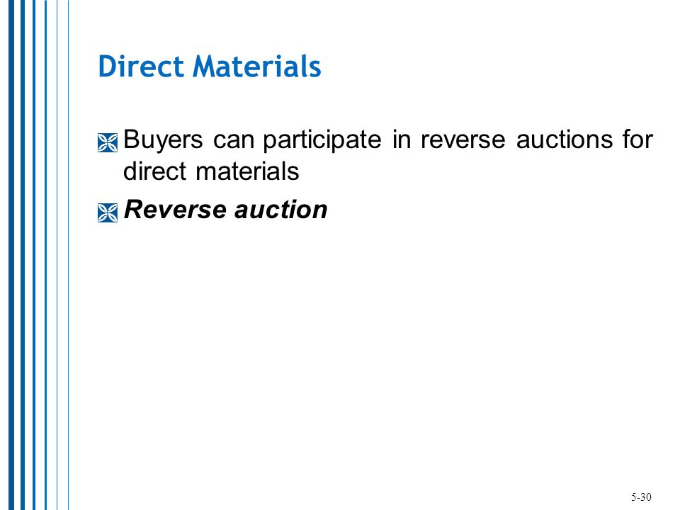 Direct Materials  Buyers can participate in reverse auctions for direct materials  Reverse auction 5-30