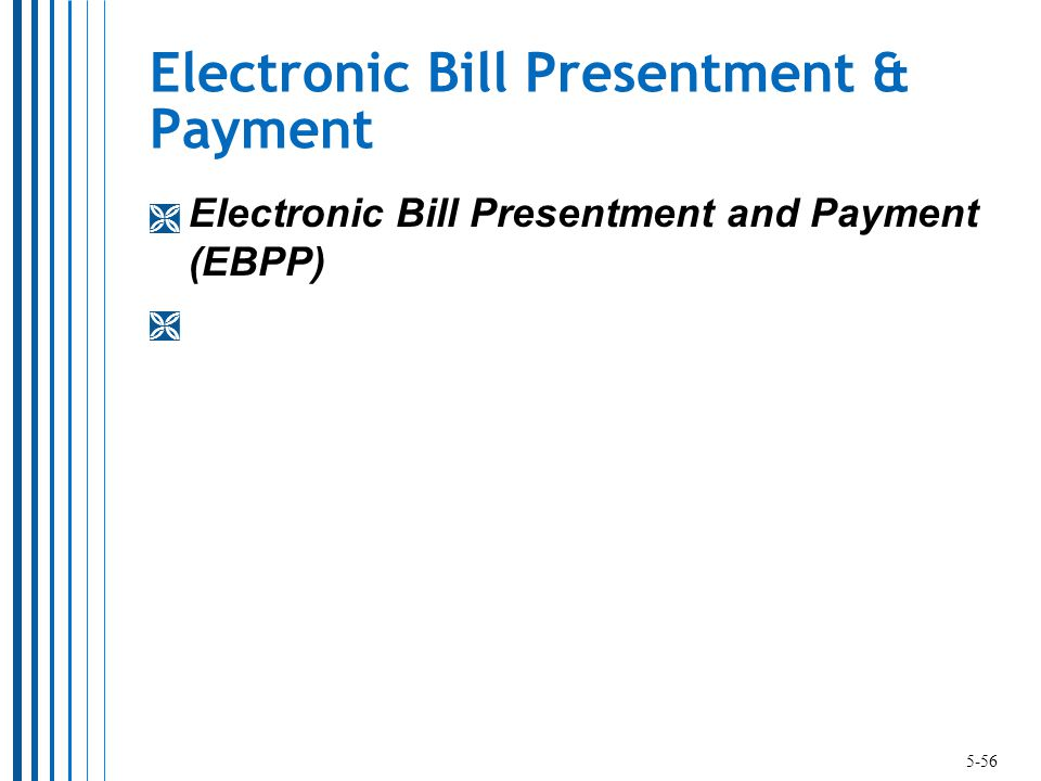 Electronic Bill Presentment & Payment  Electronic Bill Presentment and Payment (EBPP)  5-56