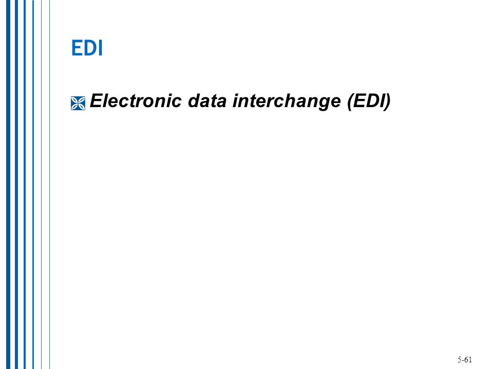 EDI  Electronic data interchange (EDI) 5-61