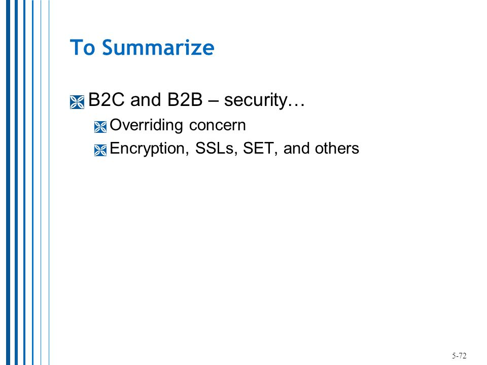 To Summarize  B2C and B2B – security…  Overriding concern  Encryption, SSLs, SET, and others 5-72