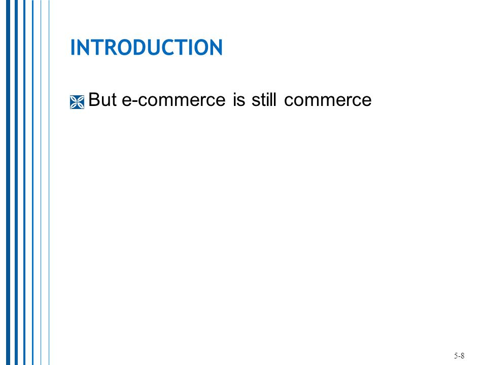 INTRODUCTION  But e-commerce is still commerce 5-8