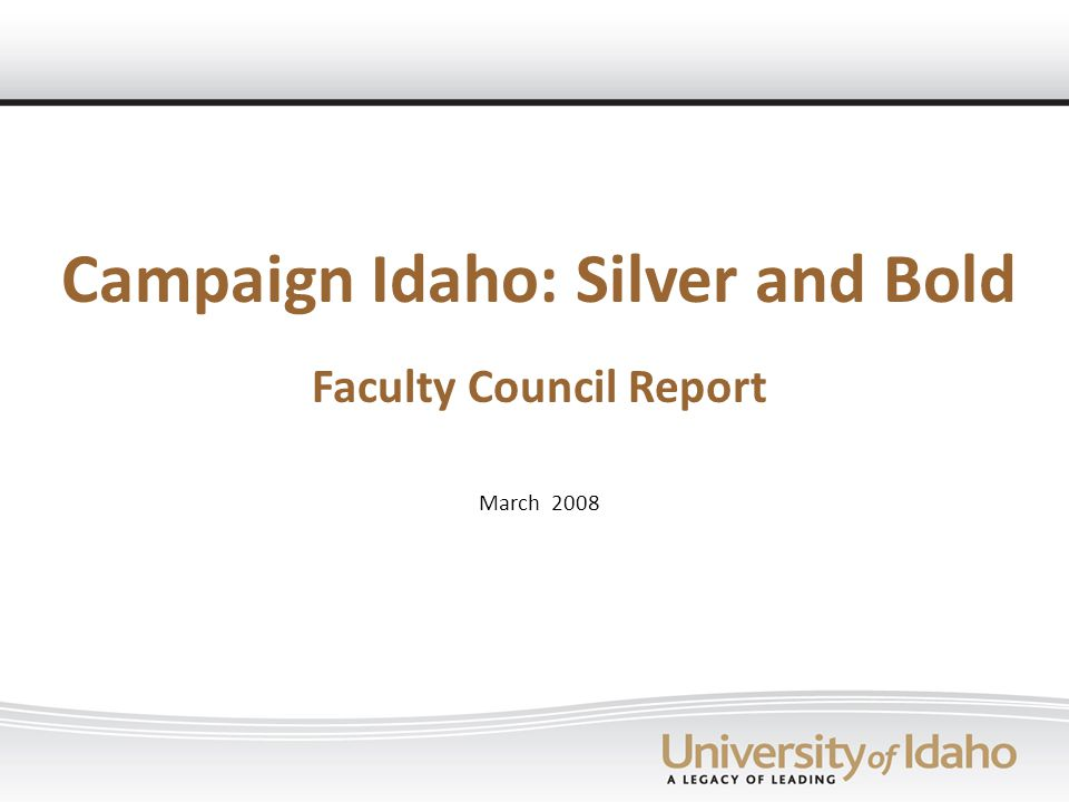 Campaign Idaho: Silver and Bold Faculty Council Report March 2008