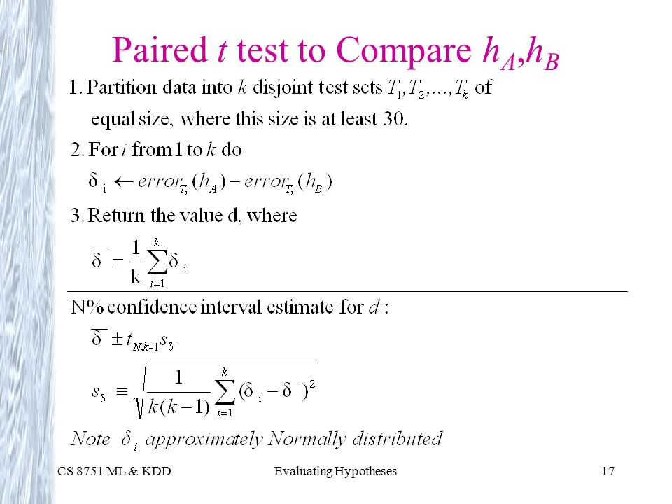 CS 8751 ML & KDDEvaluating Hypotheses17 Paired t test to Compare h A,h B