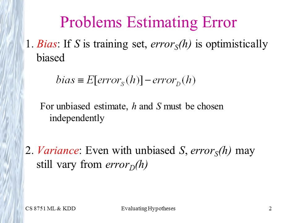 CS 8751 ML & KDDEvaluating Hypotheses2 Problems Estimating Error 1.