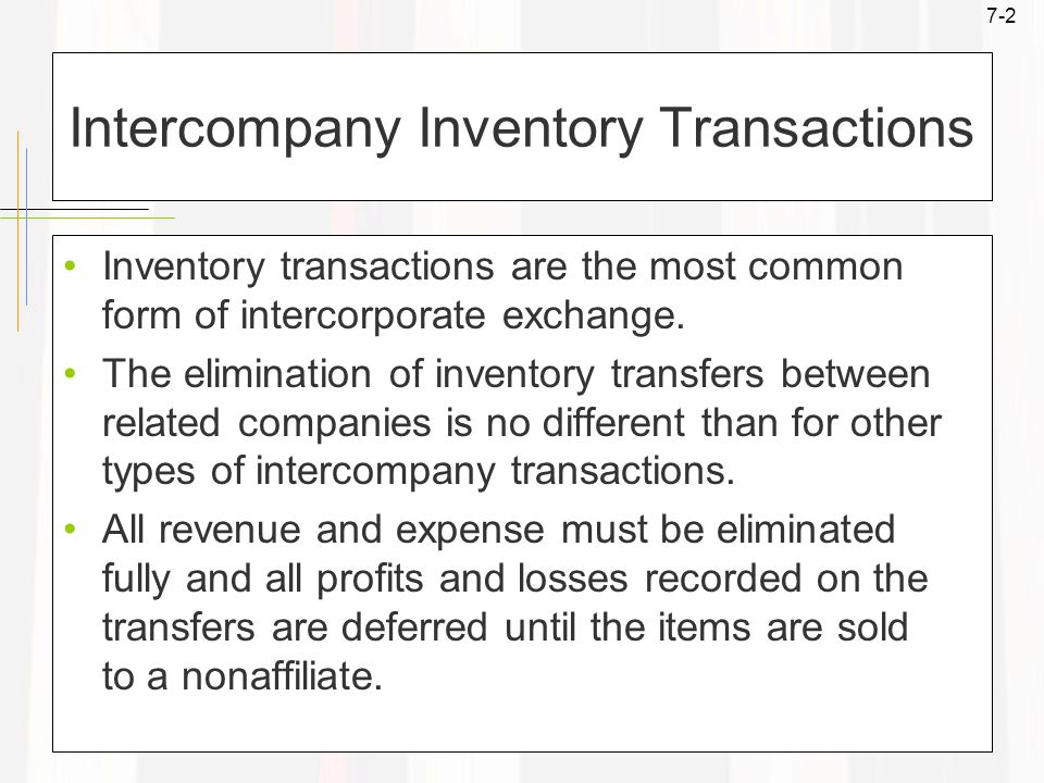 7-2 Intercompany Inventory Transactions Inventory transactions are the most common form of intercorporate exchange.