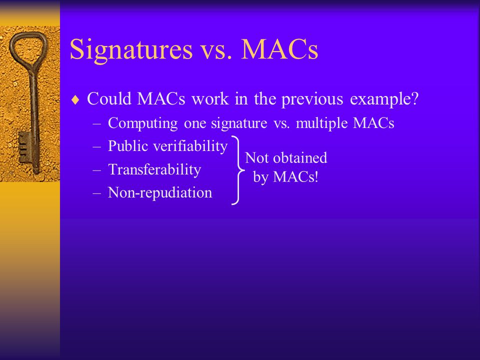 Signatures vs. MACs  Could MACs work in the previous example.