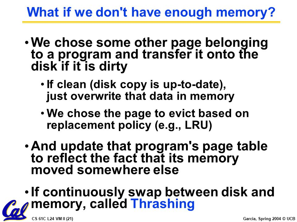 CS 61C L24 VM II (21) Garcia, Spring 2004 © UCB What if we don t have enough memory.